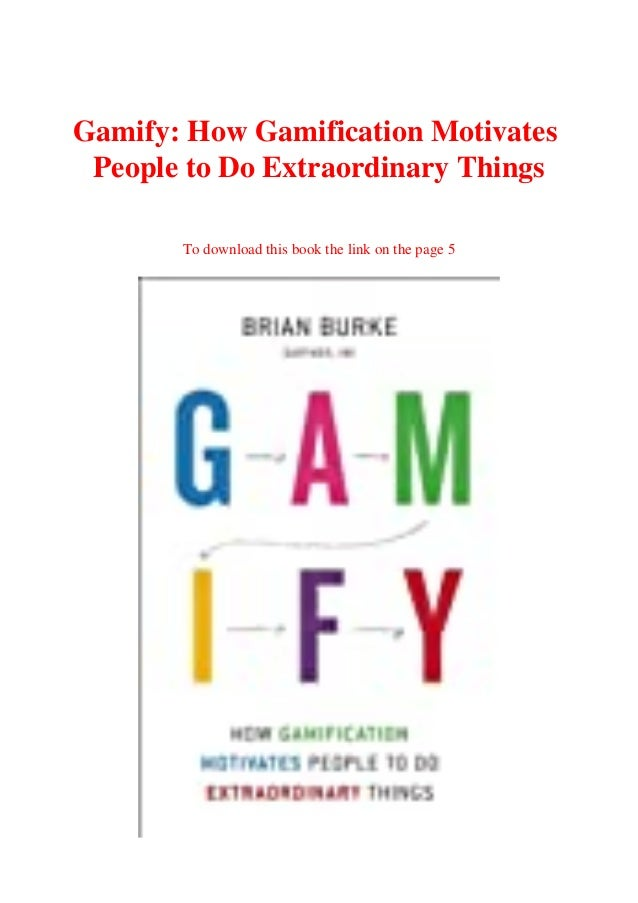 Gamify: How Gamification Motivates People to Do Extraordinary Things To download this book the link on the page 5