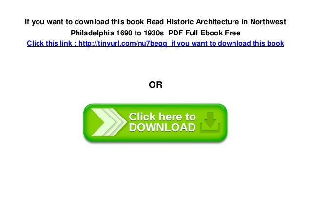 If you want to download this book Read Historic Architecture in Northwest Philadelphia 1690 to 1930s PDF Full Ebook Free C...