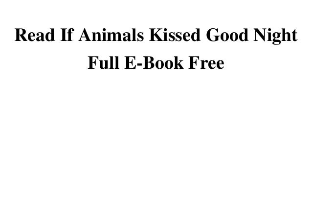Read If Animals Kissed Good Night Full E-Book FreeDownload Read If Animals Kissed Good Night Full E-Book Free Full OnlineD...