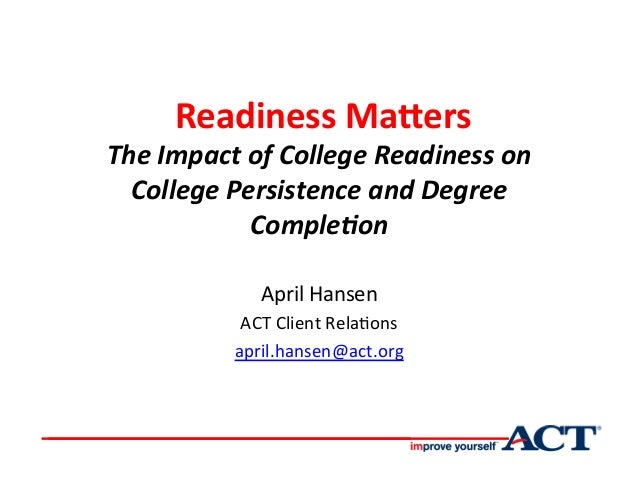 Readiness	   Ma*ers	   	    The	   Impact	   of	   College	   Readiness	   on	    College	   Persistence	   and	   Degree...