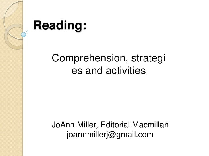 Reading:<br />Comprehension, strategies and activities<br />JoAnn Miller, Editorial Macmillan<br />joannmillerj@gmail.com<...