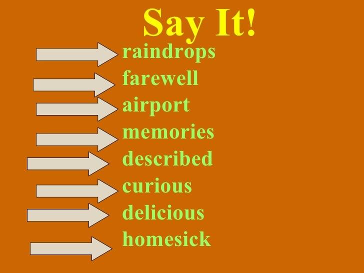 Say It! <ul><li>raindrops </li></ul><ul><li>farewell </li></ul><ul><li>airport </li></ul><ul><li>memories </li></ul><ul><l...