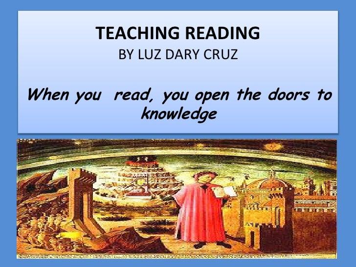 TEACHING READINGBY LUZ DARY CRUZ Whenyouread, you open thedoorstoknowledge<br />