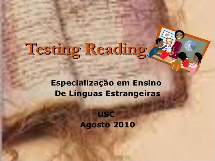 Testing Reading Especialização em Ensino  De Línguas Estrangeiras USC  Agosto 2010
