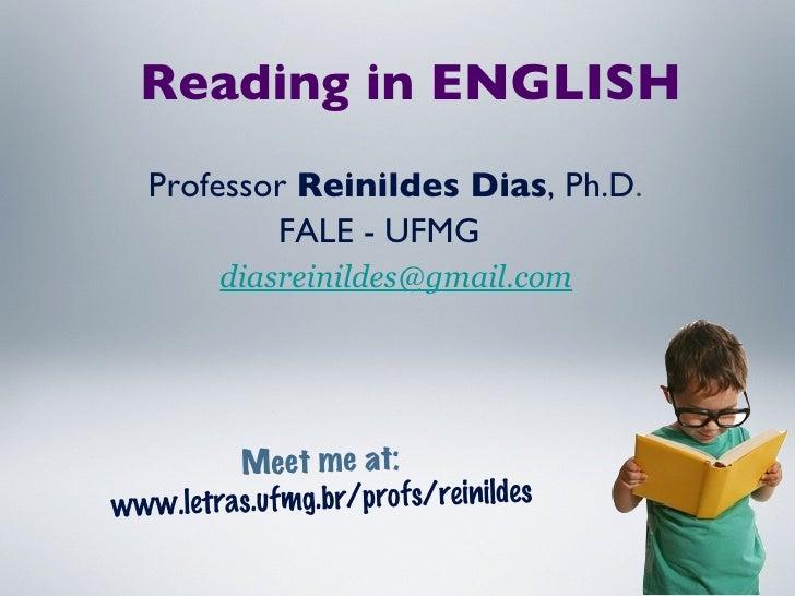 Meet me at:   www.letras.ufmg.br/profs/reinildes Professor  Reinildes Dias , Ph.D . FALE - UFMG [email_address] Reading in...