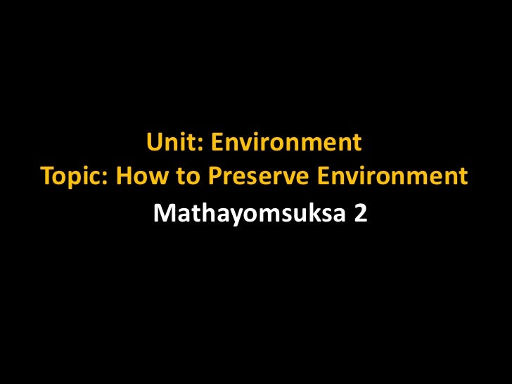 Unit: EnvironmentTopic: How to Preserve Environment         Mathayomsuksa 2