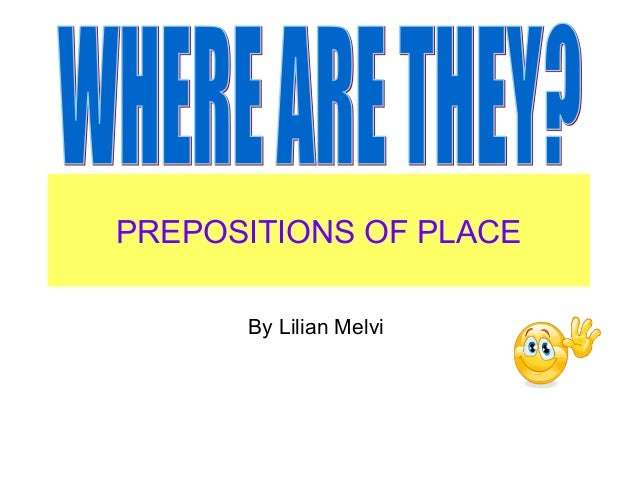 PREPOSITIONS OF PLACE By Lilian Melvi