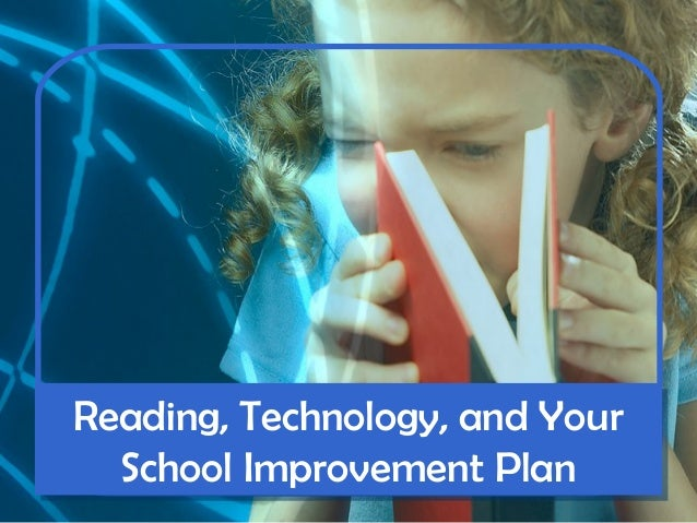 Reading, Technology, and Your School Improvement Plan Reading, Technology, and Your School Improvement Plan