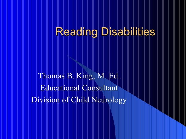 Reading Disabilities Thomas B. King, M. Ed. Educational Consultant Division of Child Neurology