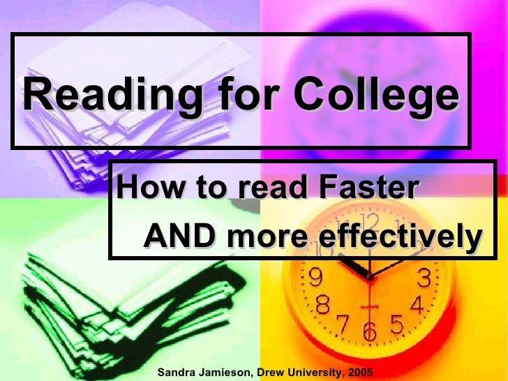 Reading for College    How to read Faster     AND more effectively      Sandra Jamieson, Drew University, 2005