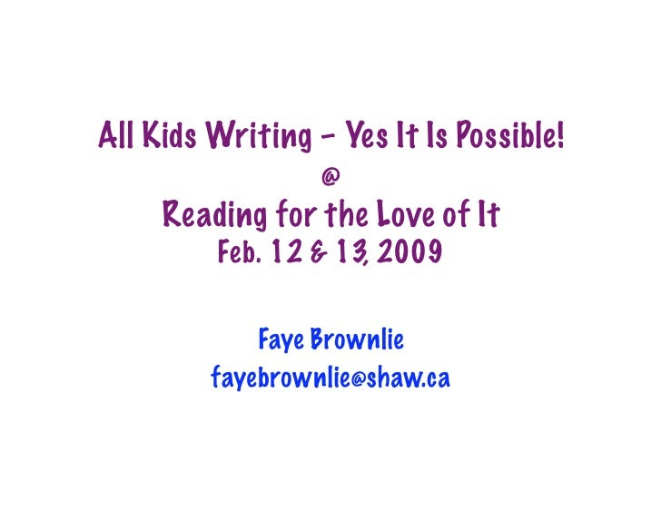 All Kids Writing – Yes It Is Possible!                  @      Reading for the Love of It          Feb. 12  13, 2009     ...