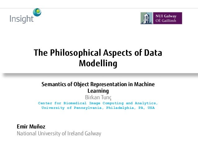 The Philosophical Aspects of Data Modelling Emir Muñoz National University of Ireland Galway Semantics of Object Represent...