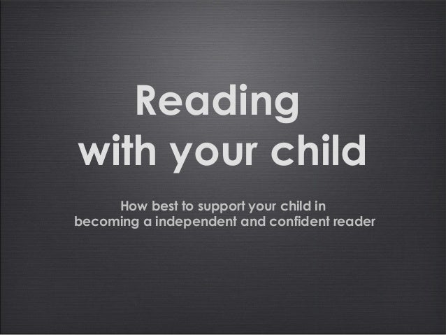 Readingwith your child     How best to support your child inbecoming a independent and confident reader