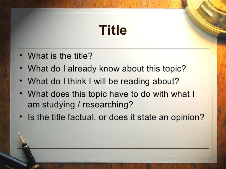Title <ul><li>What is the title?  </li></ul><ul><li>What do I already know about this topic?  </li></ul><ul><li>What do I ...