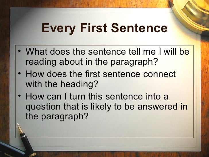 Every First Sentence <ul><li>What does the sentence tell me I will be reading about in the paragraph?  </li></ul><ul><li>H...