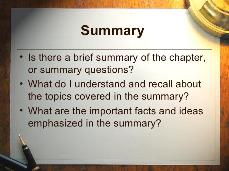 Summary  <ul><li>Is there a brief summary of the chapter, or summary questions? </li></ul><ul><li>What do I understand and...
