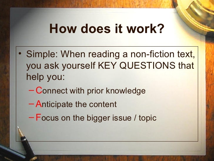 How does it work? <ul><li>Simple: When reading a non-fiction text, you ask yourself KEY QUESTIONS that help you: </li></ul...