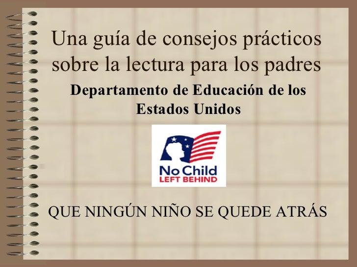 Una guía de consejos prácticos sobre la lectura para los padres Departamento de Educación de los Estados Unidos QUE NINGÚN...
