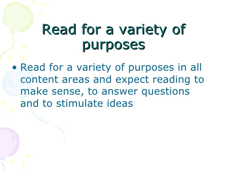 Read for a variety of purposes <ul><li>Read for a variety of purposes in all content areas and expect reading to make sens...