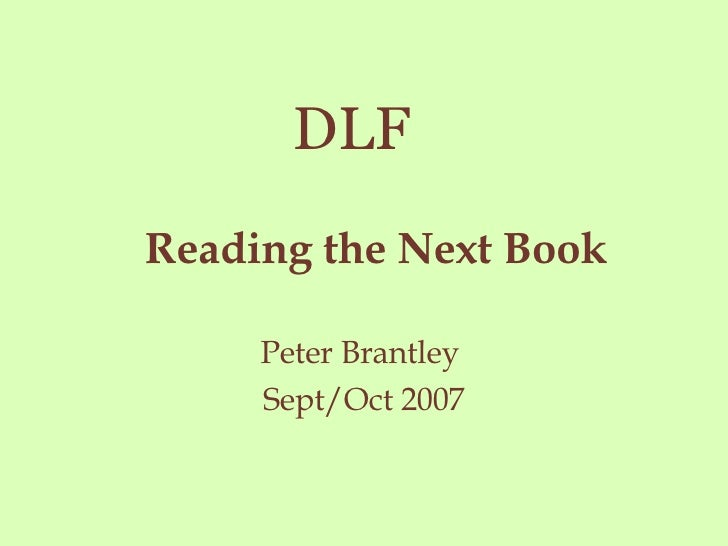 Reading the Next Book Peter Brantley  Sept/Oct 2007 DLF