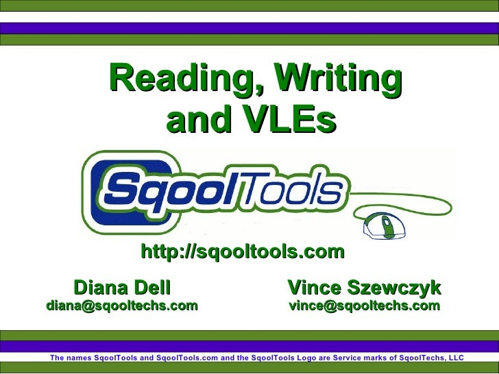 Reading, Writing and VLEs  http://sqooltools.com The names SqoolTools and SqoolTools.com and the SqoolTools Logo are Servi...