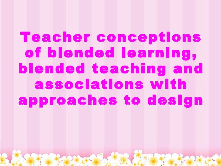 Teacher conceptions of blended learning, blended teaching and associations with approaches to design