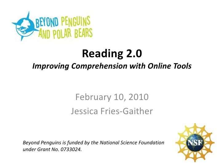 Reading 2.0 Improving Comprehension with Online Tools February 10, 2010 Jessica Fries-Gaither Beyond Penguins is funded by...