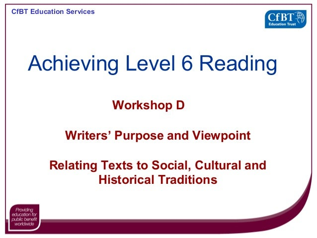 CfBT Education Services Workshop D Writers' Purpose and Viewpoint Relating Texts to Social, Cultural and Historical Tradit...
