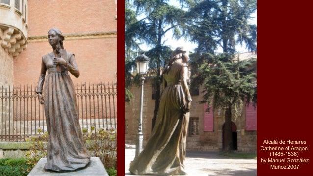 Alcalá de Henares Catherine of Aragon (1485-1536) by Manuel González Muñoz 2007