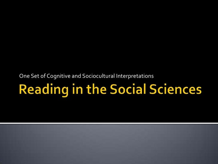 Reading in the Social Sciences<br />One Set of Cognitive and Sociocultural Interpretations<br />