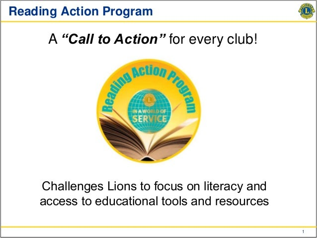 "Reading Action Program      A ""Call to Action"" for every club!    Challenges Lions to focus on literacy and    access to e..."