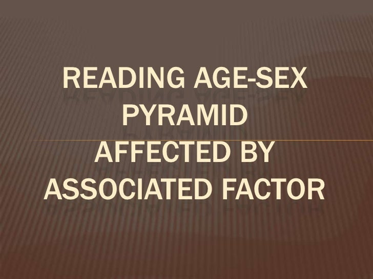 READING AGE-SEX    PYRAMID   AFFECTED BYASSOCIATED FACTOR