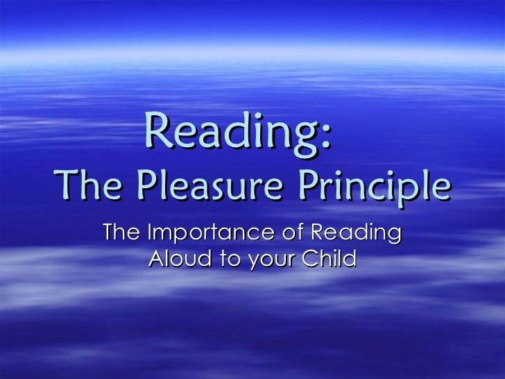 Reading:  The Pleasure Principle The Importance of Reading Aloud to your Child
