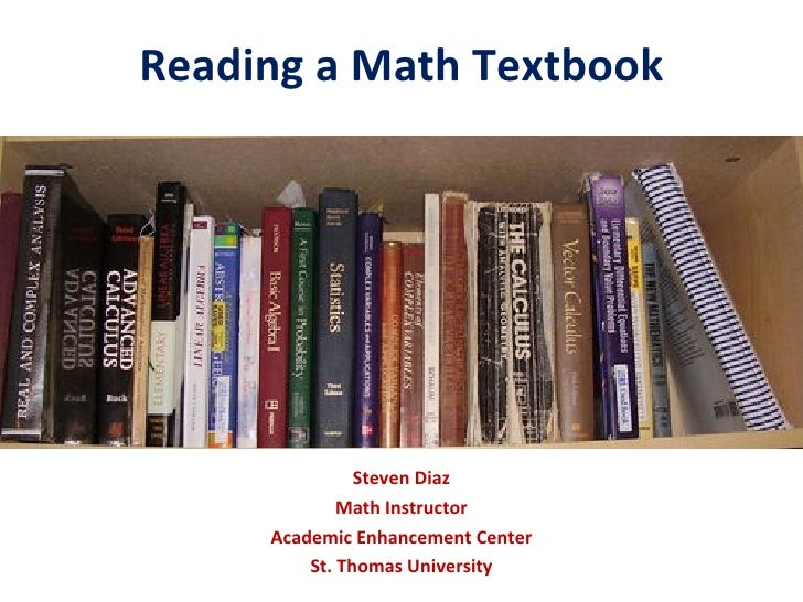 Reading a Math Textbook Steven Diaz Math Instructor Academic Enhancement Center St. Thomas University
