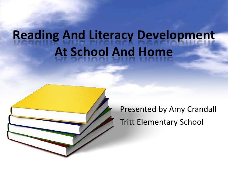 Reading And Literacy Development      At School And Home                Presented by Amy Crandall                Tritt Ele...