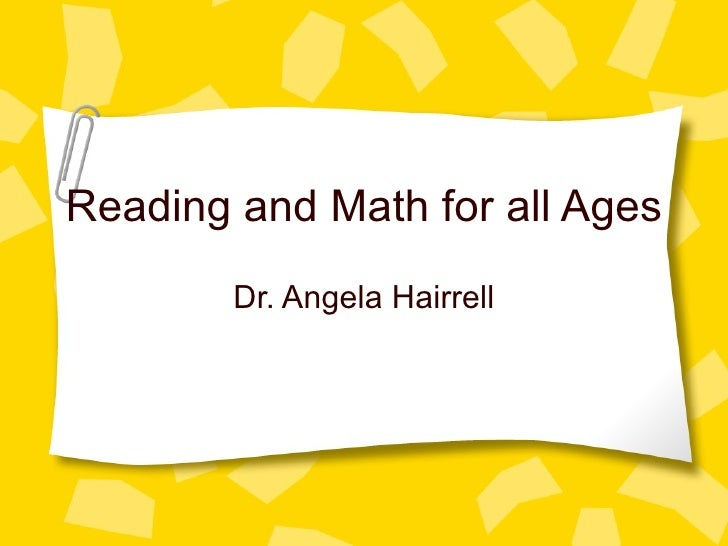 Reading and Math for all Ages Dr. Angela Hairrell