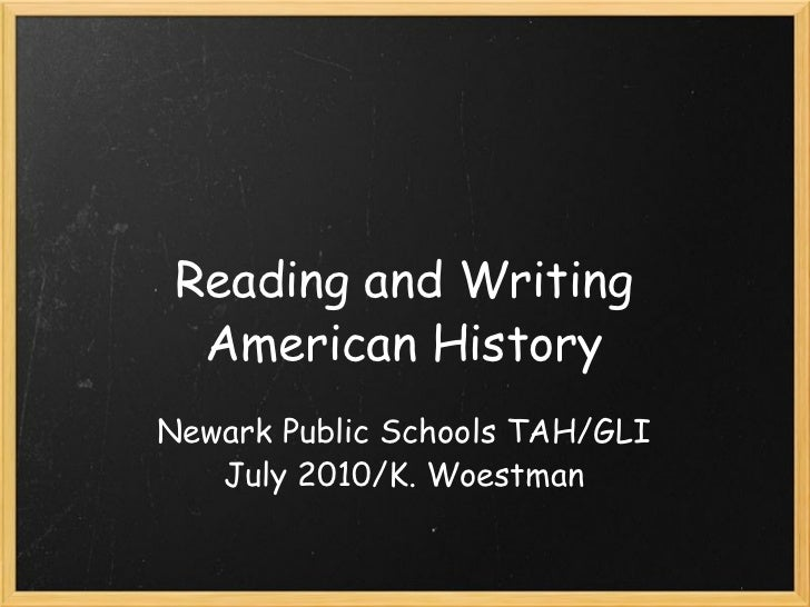Reading and Writing American History Newark Public Schools TAH/GLI July 2010/K. Woestman