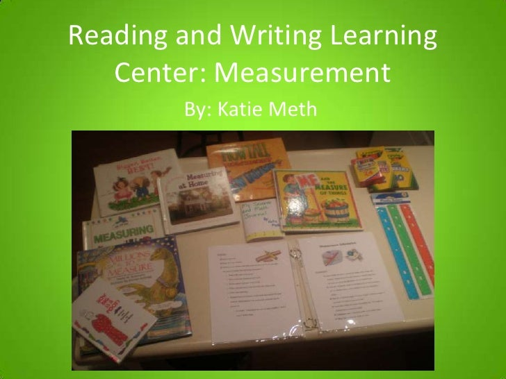 Reading and Writing Learning Center: Measurement<br />By: Katie Meth<br />