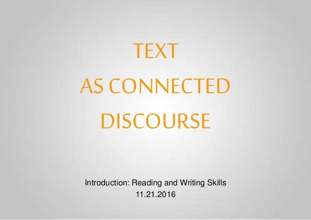 TEXT AS CONNECTED DISCOURSE Introduction: Reading and Writing Skills 11.21.2016