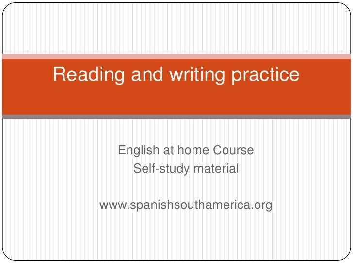 English at home Course<br />Self-study material<br />www.spanishsouthamerica.org<br />Reading and writingpractice<br />