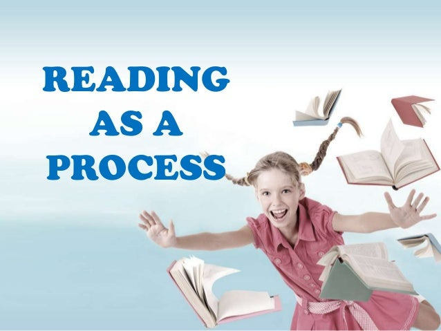 READING  AS APROCESS
