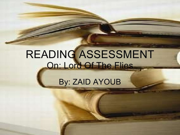 READING ASSESSMENT On: Lord Of The Flies By: ZAID AYOUB
