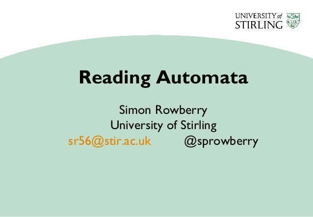 Reading Automata Simon Rowberry University of Stirling sr56@stir.ac.uk @sprowberry