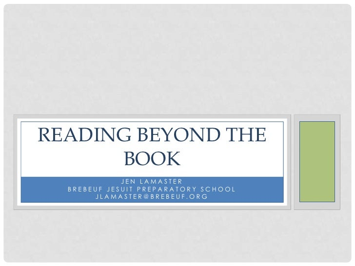 READING BEYOND THE      BOOK             JEN LAMASTER  BREBEUF JESUIT PREPARATORY SCHOOL       JLAMASTER@BREBEUF.ORG