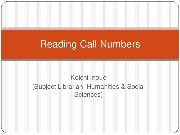 Koichi Inoue<br />(Subject Librarian, Humanities & Social Sciences)<br />Reading Call Numbers<br />