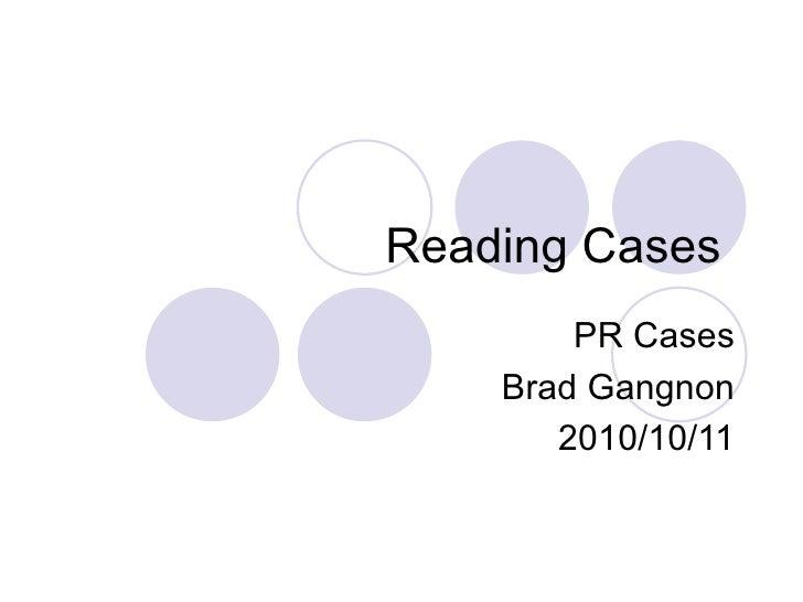 Reading Cases  PR Cases Brad Gangnon 2010/10/11