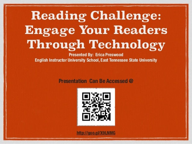 Reading Challenge: Engage Your Readers Through Technology Presented By: Erica Preswood English Instructor University Schoo...