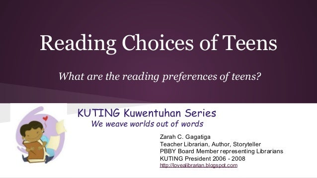 Reading Choices of Teens What are the reading preferences of teens? KUTING Kuwentuhan Series We weave worlds out of words ...