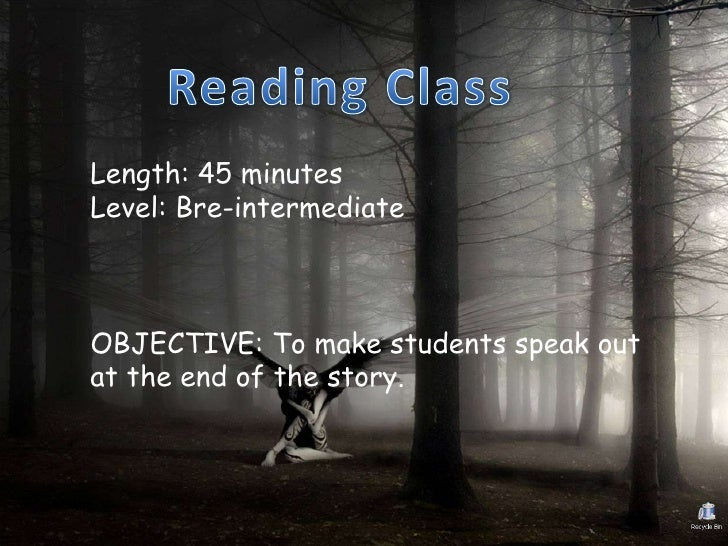 Length: 45 minutesLevel: Bre-intermediateOBJECTIVE: To make students speak outat the end of the story.