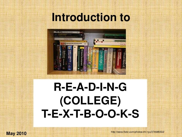 Introduction to<br />R-E-A-D-I-N-G<br />(COLLEGE)<br />T-E-X-T-B-O-O-K-S<br />http://www.flickr.com/photos/chi-ryu/3746855...